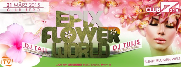 21.03.2015 EPIX FLOWER WORLD /// Club ZERO !!!